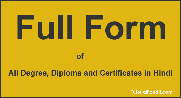 All Educational Degree, Diploma and Certificate Programs Full Form in Hindi.