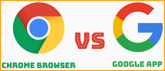 Chrome Browser vs Google App