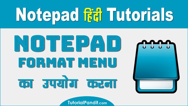 Using Notepad Format Menu in Hindi